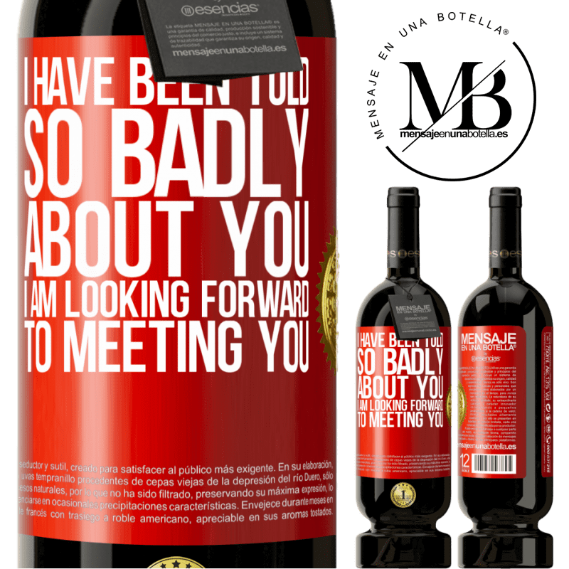 29,95 € Free Shipping | Red Wine Premium Edition MBS® Reserva I have been told so badly about you, I am looking forward to meeting you Red Label. Customizable label Reserva 12 Months Harvest 2013 Tempranillo