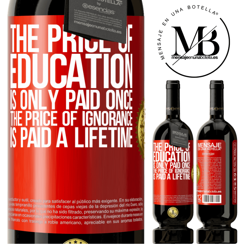 29,95 € Free Shipping | Red Wine Premium Edition MBS® Reserva The price of education is only paid once. The price of ignorance is paid a lifetime Red Label. Customizable label Reserva 12 Months Harvest 2013 Tempranillo
