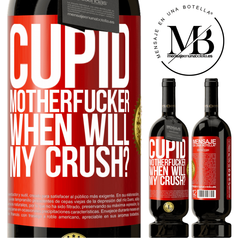 29,95 € Free Shipping | Red Wine Premium Edition MBS® Reserva Cupid motherfucker, when will my crush? Red Label. Customizable label Reserva 12 Months Harvest 2013 Tempranillo