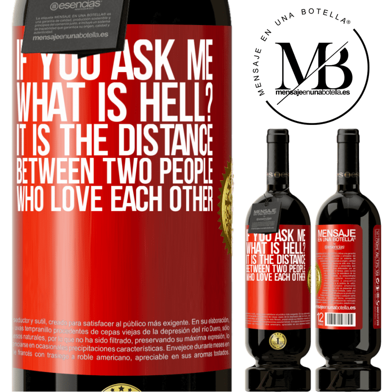 29,95 € Free Shipping | Red Wine Premium Edition MBS® Reserva If you ask me, what is hell? It is the distance between two people who love each other Red Label. Customizable label Reserva 12 Months Harvest 2013 Tempranillo