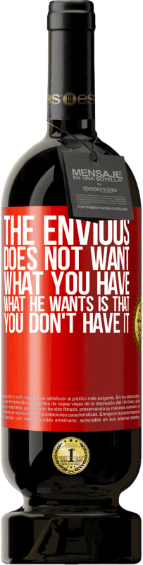 29,95 € Free Shipping | Red Wine Premium Edition MBS® Reserva The envious does not want what you have. What he wants is that you don't have it Red Label. Customizable label Reserva 12 Months Harvest 2013 Tempranillo