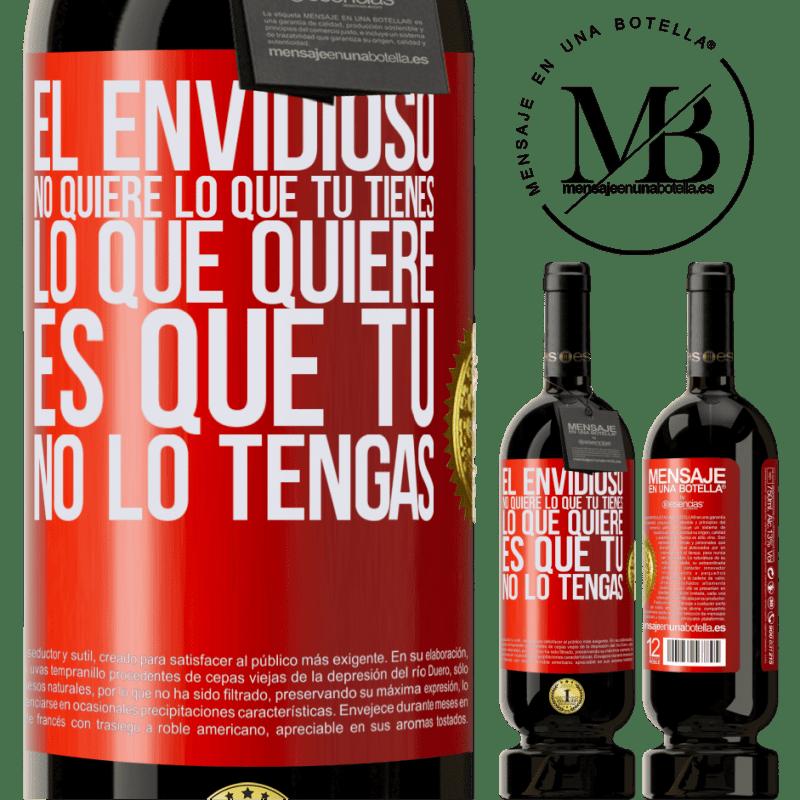 29,95 € Envoi gratuit | Vin rouge Édition Premium MBS® Reserva Les envieux ne veulent pas de ce que vous avez. Ce qu'il veut c'est que tu ne l'aies pas Étiquette Rouge. Étiquette personnalisable Reserva 12 Mois Récolte 2013 Tempranillo