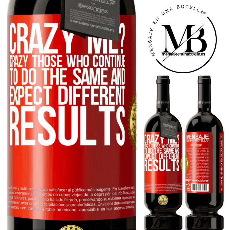29,95 € Free Shipping | Red Wine Premium Edition MBS® Reserva crazy me? Crazy those who continue to do the same and expect different results Red Label. Customizable label Reserva 12 Months Harvest 2013 Tempranillo