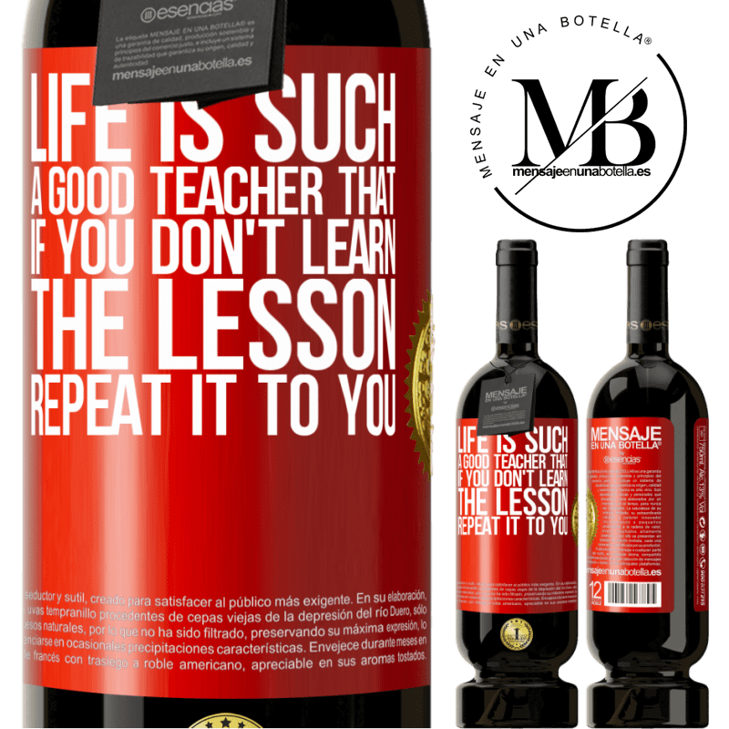 29,95 € Free Shipping   Red Wine Premium Edition MBS® Reserva Life is such a good teacher that if you don't learn the lesson, repeat it to you Red Label. Customizable label Reserva 12 Months Harvest 2013 Tempranillo