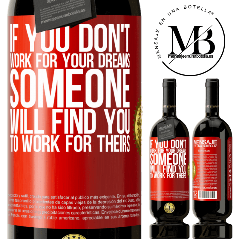 29,95 € Free Shipping | Red Wine Premium Edition MBS® Reserva If you don't work for your dreams, someone will find you to work for theirs Red Label. Customizable label Reserva 12 Months Harvest 2013 Tempranillo