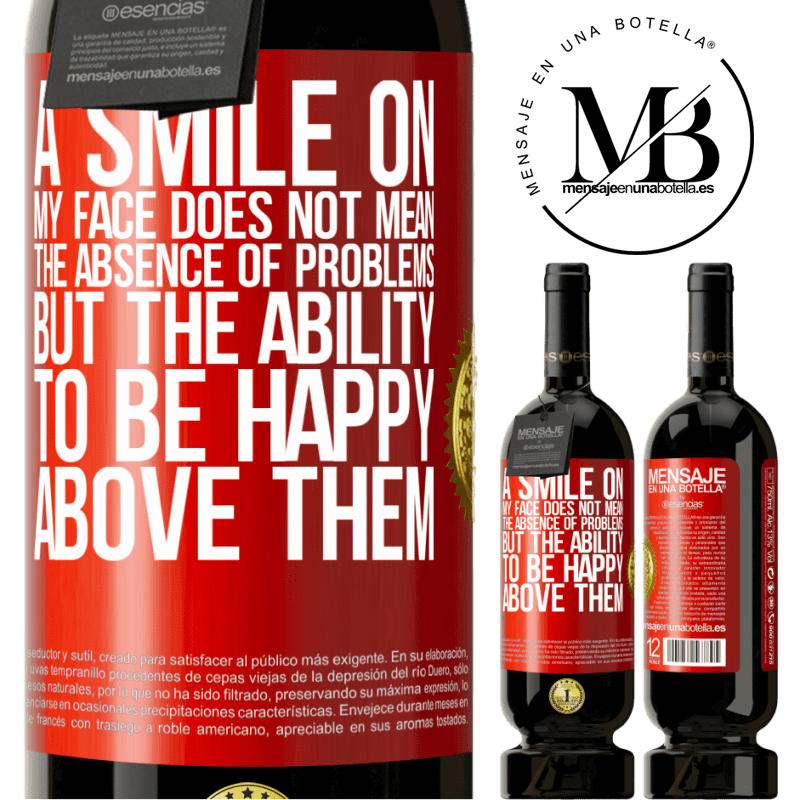 29,95 € Free Shipping   Red Wine Premium Edition MBS® Reserva A smile on my face does not mean the absence of problems, but the ability to be happy above them Red Label. Customizable label Reserva 12 Months Harvest 2013 Tempranillo