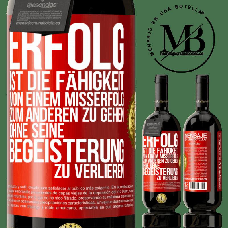 29,95 € Kostenloser Versand   Rotwein Premium Edition MBS® Reserva Erfolg ist die Fähigkeit, von Misserfolg zu Misserfolg zu gelangen, ohne die Begeisterung zu verlieren Rote Markierung. Anpassbares Etikett Reserva 12 Monate Ernte 2013 Tempranillo