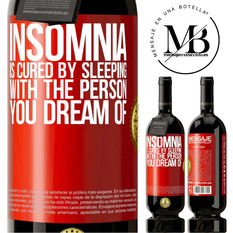 29,95 € Free Shipping   Red Wine Premium Edition MBS® Reserva Insomnia is cured by sleeping with the person you dream of Red Label. Customizable label Reserva 12 Months Harvest 2013 Tempranillo