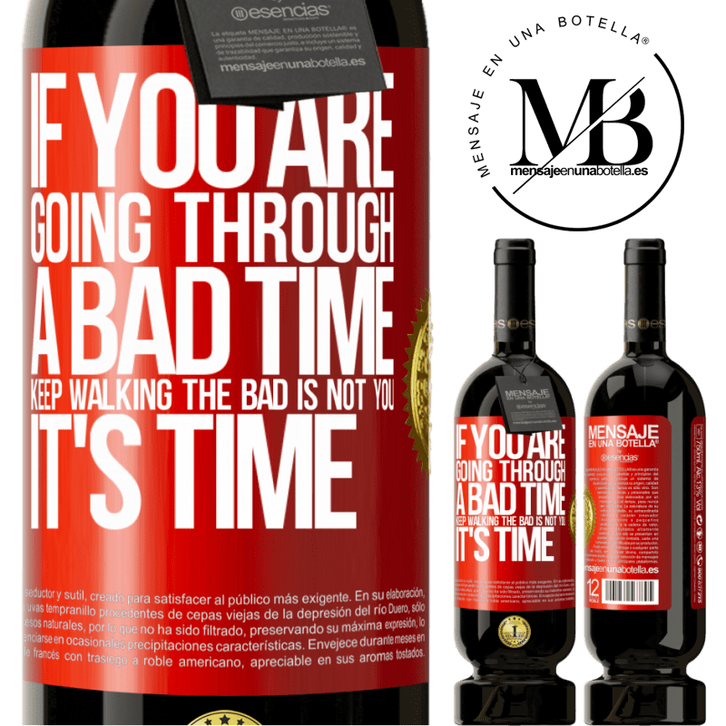 29,95 € Free Shipping | Red Wine Premium Edition MBS® Reserva If you are going through a bad time, keep walking. The bad is not you, it's time Red Label. Customizable label Reserva 12 Months Harvest 2013 Tempranillo