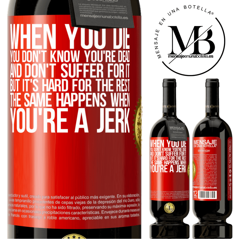 29,95 € Free Shipping | Red Wine Premium Edition MBS® Reserva When you die, you don't know you're dead and don't suffer for it, but it's hard for the rest. The same happens when you're a Red Label. Customizable label Reserva 12 Months Harvest 2013 Tempranillo