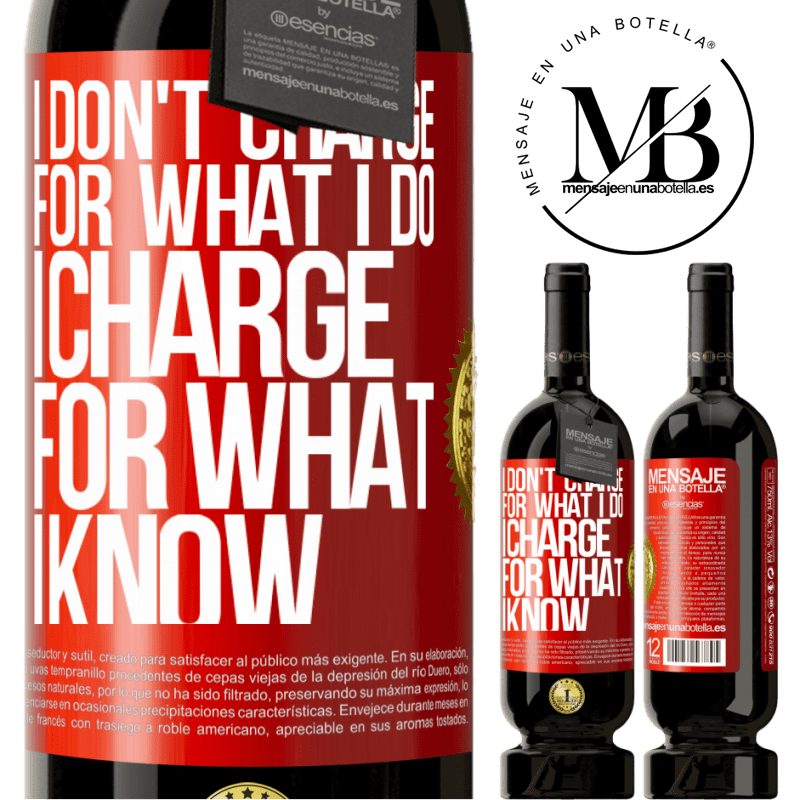 29,95 € Free Shipping | Red Wine Premium Edition MBS® Reserva I don't charge for what I do, I charge for what I know Red Label. Customizable label Reserva 12 Months Harvest 2013 Tempranillo