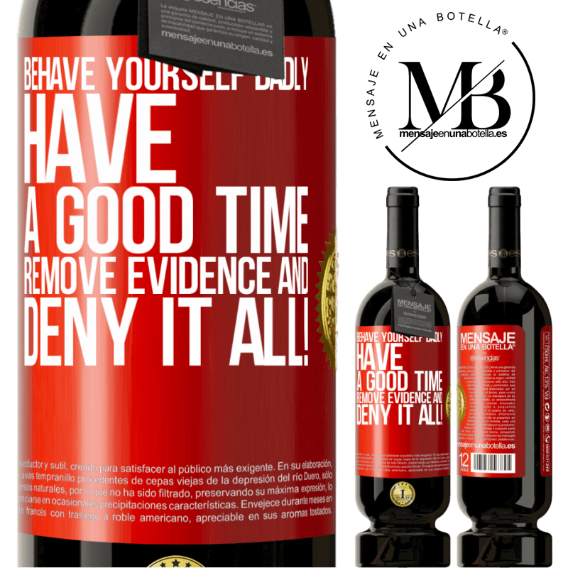 29,95 € Free Shipping   Red Wine Premium Edition MBS® Reserva Behave yourself badly. Have a good time. Remove evidence and ... Deny it all! Red Label. Customizable label Reserva 12 Months Harvest 2013 Tempranillo