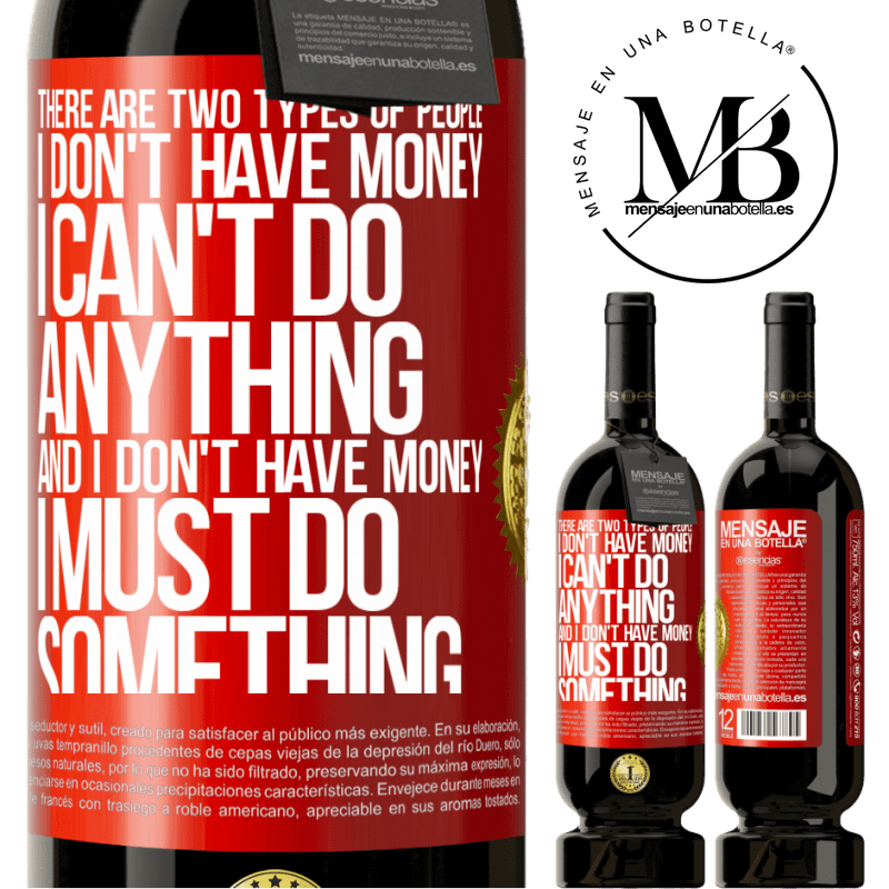 29,95 € Free Shipping | Red Wine Premium Edition MBS® Reserva There are two types of people. I don't have money, I can't do anything and I don't have money, I must do something Red Label. Customizable label Reserva 12 Months Harvest 2013 Tempranillo