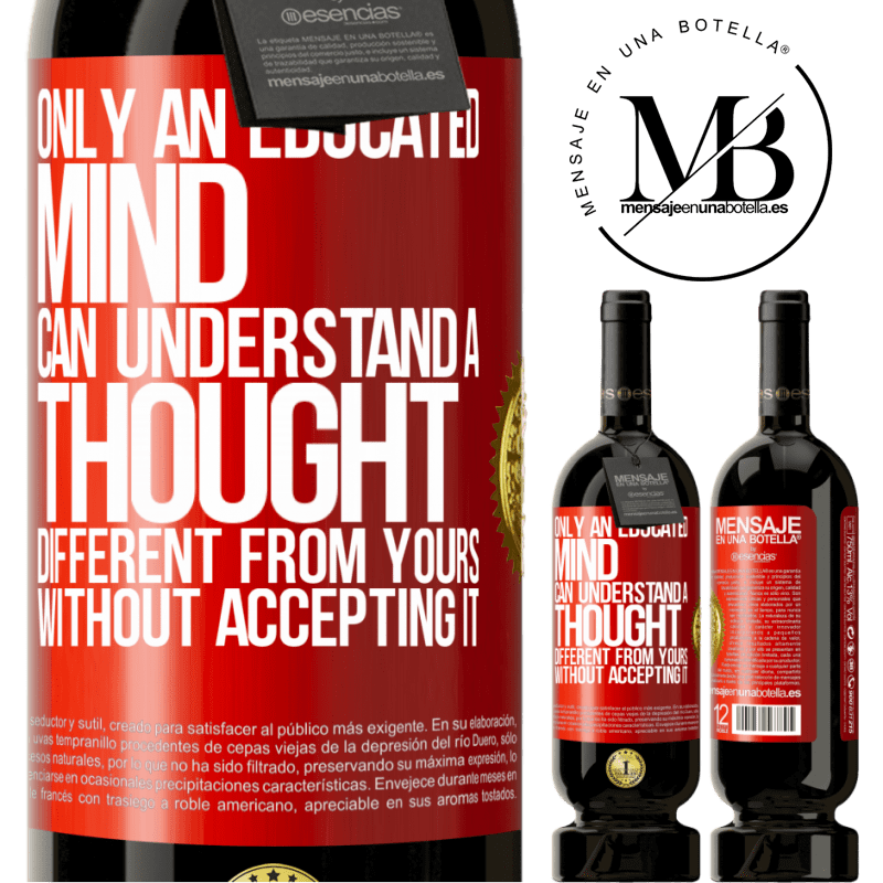 29,95 € Free Shipping | Red Wine Premium Edition MBS® Reserva Only an educated mind can understand a thought different from yours without accepting it Red Label. Customizable label Reserva 12 Months Harvest 2013 Tempranillo