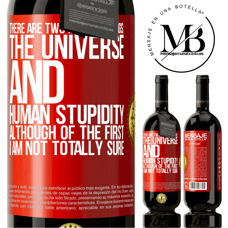29,95 € Free Shipping | Red Wine Premium Edition MBS® Reserva There are two infinite things: the universe and human stupidity. Although of the first I am not totally sure Red Label. Customizable label Reserva 12 Months Harvest 2013 Tempranillo