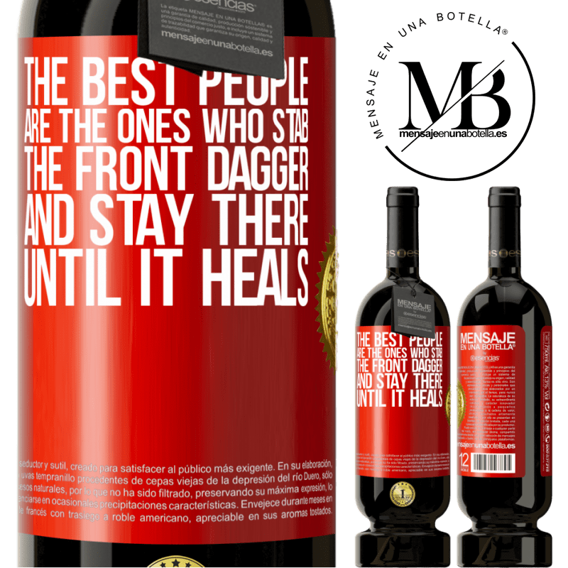 29,95 € Free Shipping | Red Wine Premium Edition MBS® Reserva The best people are the ones who stab the front dagger and stay there until it heals Red Label. Customizable label Reserva 12 Months Harvest 2013 Tempranillo