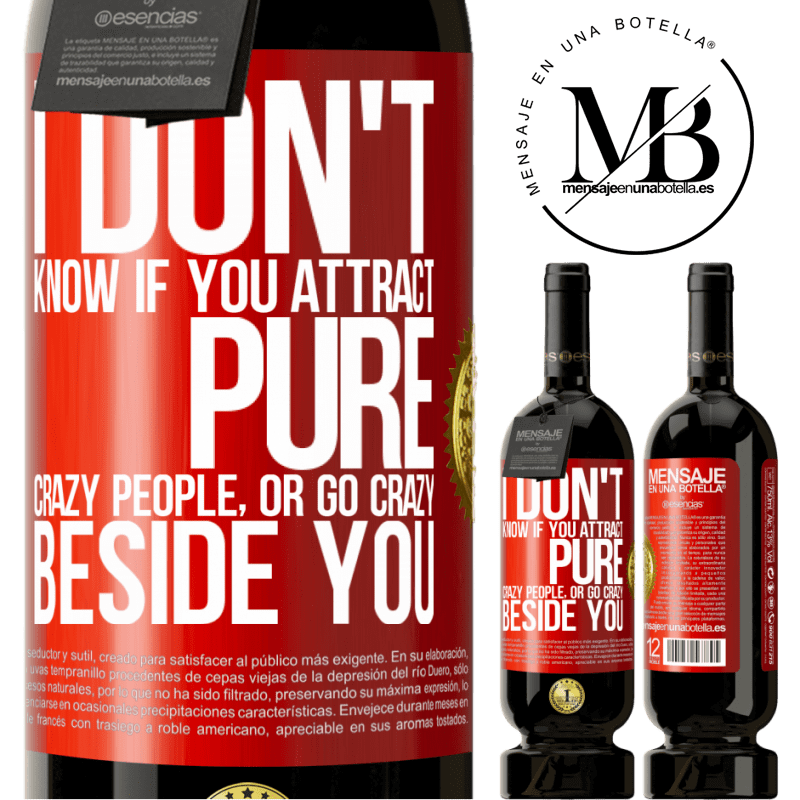 29,95 € Free Shipping | Red Wine Premium Edition MBS® Reserva I don't know if you attract pure crazy people, or go crazy beside you Red Label. Customizable label Reserva 12 Months Harvest 2013 Tempranillo