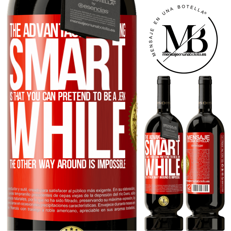 29,95 € Free Shipping | Red Wine Premium Edition MBS® Reserva The advantage of being smart is that you can pretend to be a jerk, while the other way around is impossible Red Label. Customizable label Reserva 12 Months Harvest 2013 Tempranillo