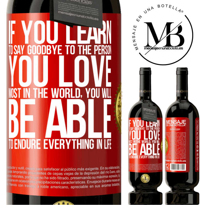 29,95 € Free Shipping | Red Wine Premium Edition MBS® Reserva If you learn to say goodbye to the person you love most in the world, you will be able to endure everything in life Red Label. Customizable label Reserva 12 Months Harvest 2013 Tempranillo