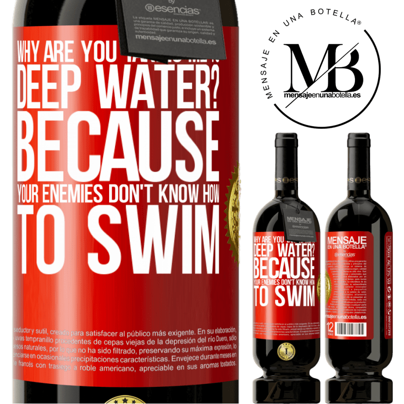 29,95 € Free Shipping | Red Wine Premium Edition MBS® Reserva why are you taking me to deep water? Because your enemies don't know how to swim Red Label. Customizable label Reserva 12 Months Harvest 2013 Tempranillo