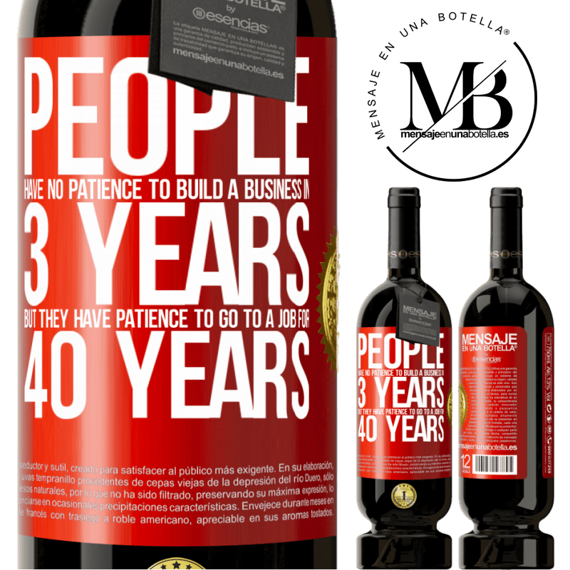 29,95 € Free Shipping | Red Wine Premium Edition MBS® Reserva People have no patience to build a business in 3 years. But he has patience to go to a job for 40 years Red Label. Customizable label Reserva 12 Months Harvest 2013 Tempranillo