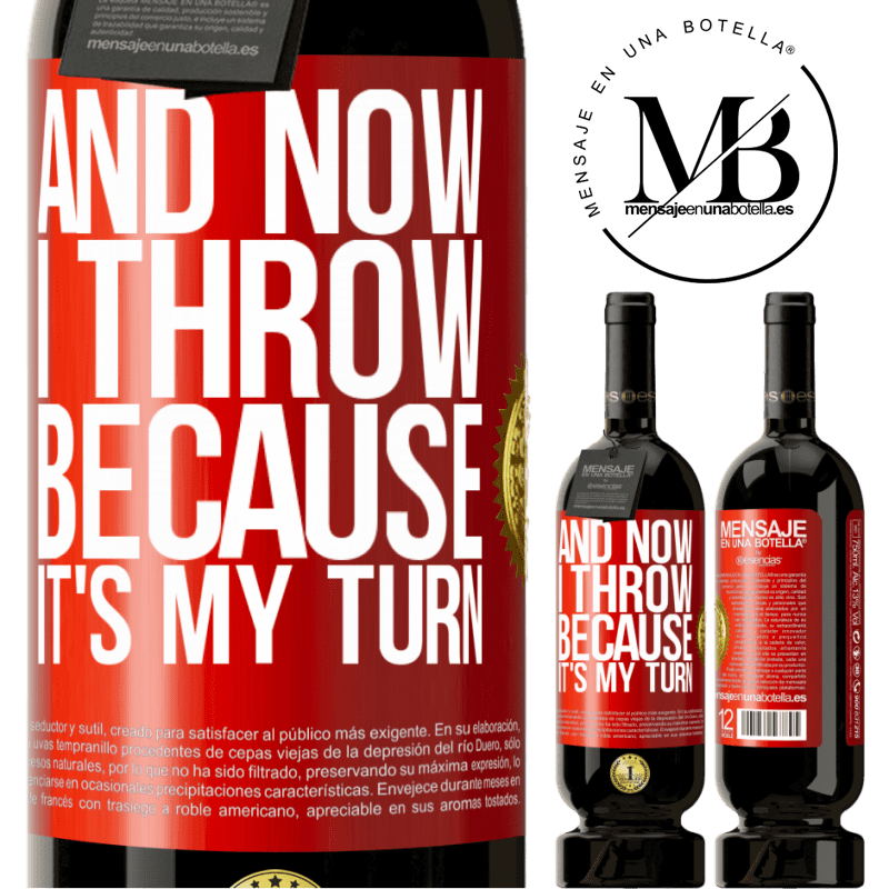 29,95 € Free Shipping | Red Wine Premium Edition MBS® Reserva And now I throw because it's my turn Red Label. Customizable label Reserva 12 Months Harvest 2013 Tempranillo