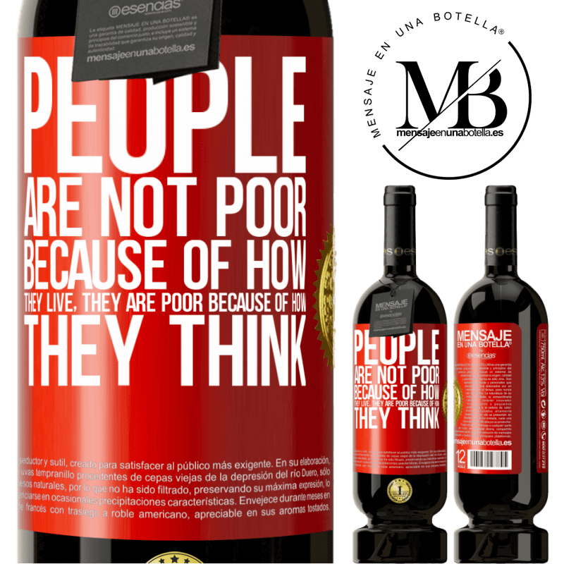 29,95 € Free Shipping | Red Wine Premium Edition MBS® Reserva People are not poor because of how they live. He is poor because of how he thinks Red Label. Customizable label Reserva 12 Months Harvest 2013 Tempranillo