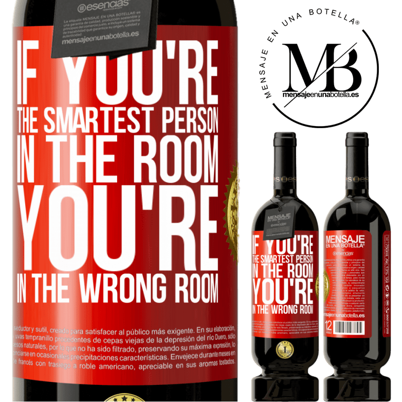 29,95 € Free Shipping   Red Wine Premium Edition MBS® Reserva If you're the smartest person in the room, You're in the wrong room Red Label. Customizable label Reserva 12 Months Harvest 2013 Tempranillo