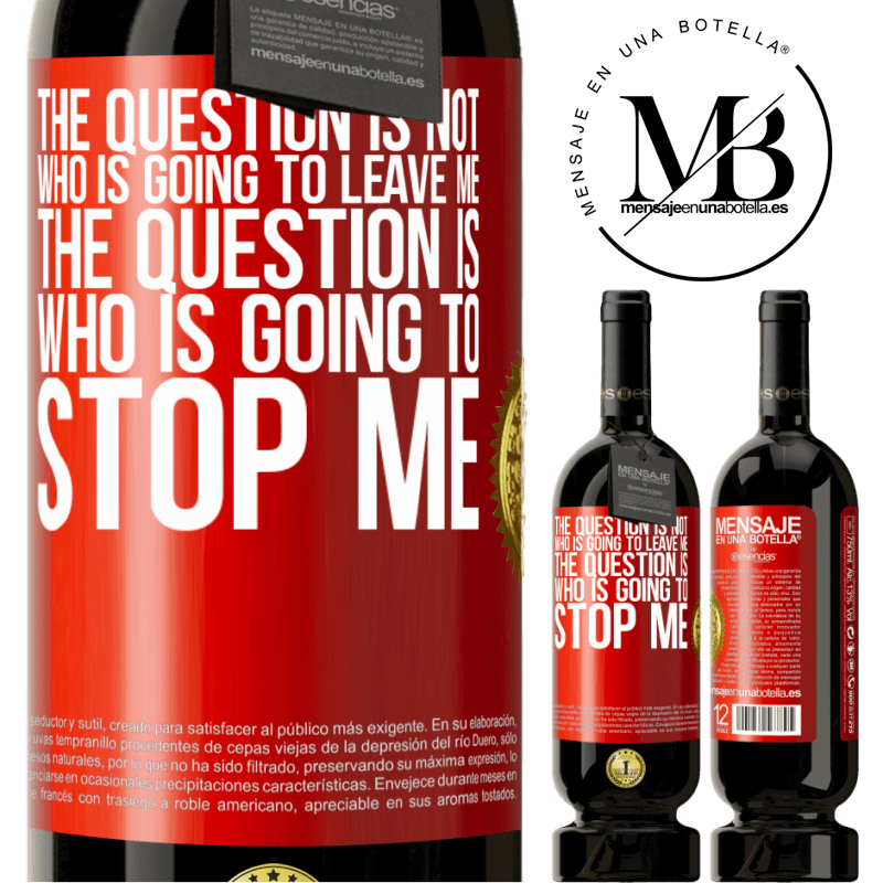 29,95 € Free Shipping | Red Wine Premium Edition MBS® Reserva The question is not who is going to leave me. The question is who is going to stop me Red Label. Customizable label Reserva 12 Months Harvest 2013 Tempranillo