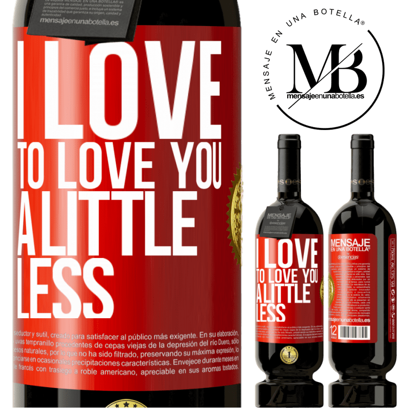 29,95 € Free Shipping | Red Wine Premium Edition MBS® Reserva I love to love you a little less Red Label. Customizable label Reserva 12 Months Harvest 2013 Tempranillo