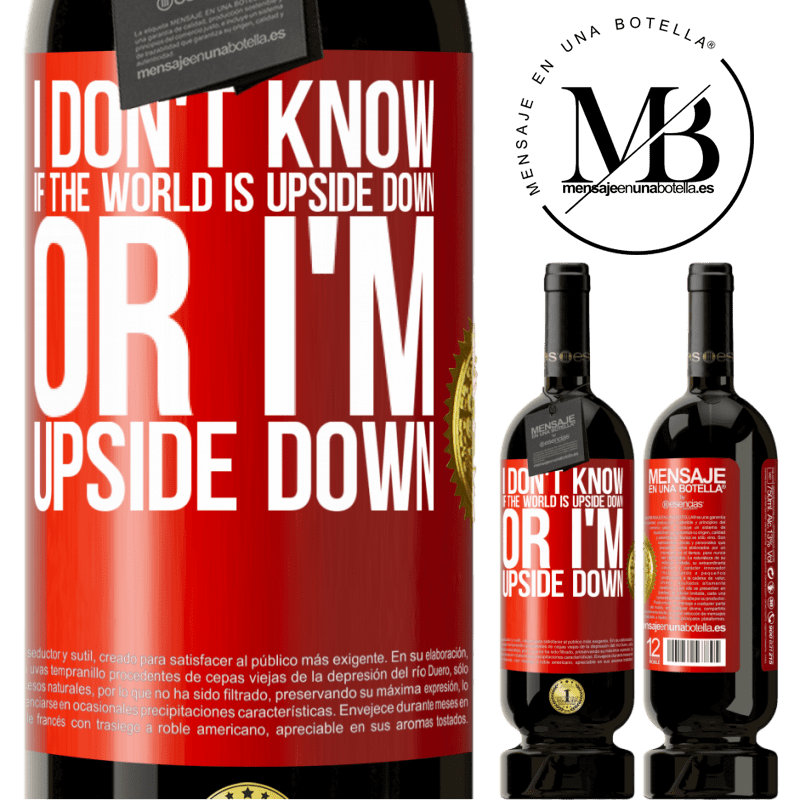 29,95 € Free Shipping | Red Wine Premium Edition MBS® Reserva I don't know if the world is upside down or I'm upside down Red Label. Customizable label Reserva 12 Months Harvest 2013 Tempranillo