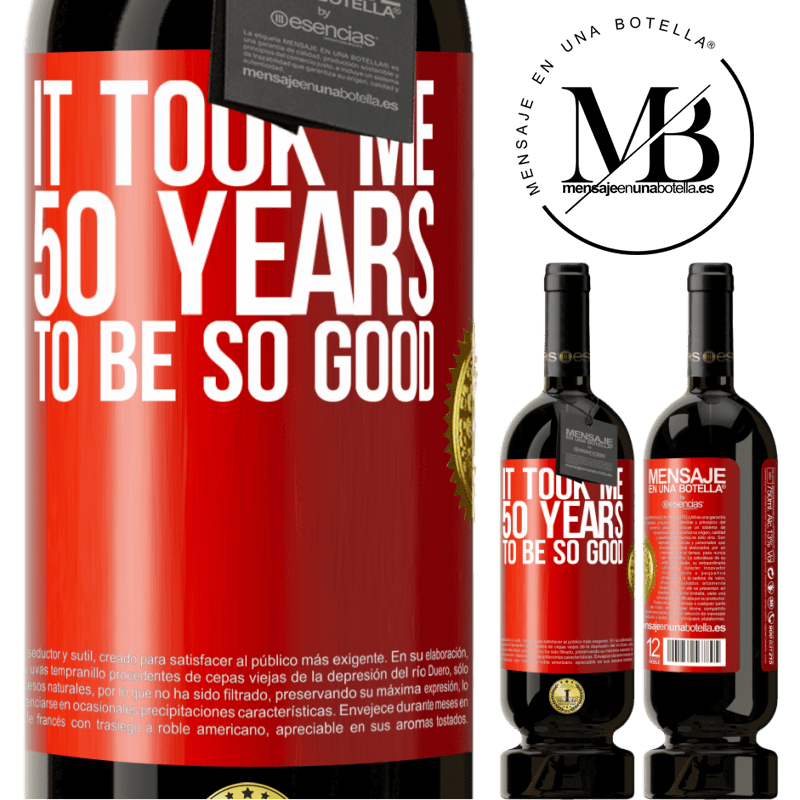 29,95 € Free Shipping | Red Wine Premium Edition MBS® Reserva It took me 50 years to be so good Red Label. Customizable label Reserva 12 Months Harvest 2013 Tempranillo