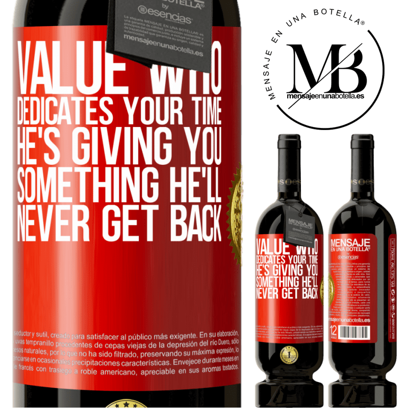 29,95 € Free Shipping | Red Wine Premium Edition MBS® Reserva Value who dedicates your time. He's giving you something he'll never get back Red Label. Customizable label Reserva 12 Months Harvest 2013 Tempranillo