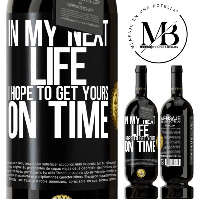 29,95 € Free Shipping   Red Wine Premium Edition MBS® Reserva In my next life, I hope to get yours on time Black Label. Customizable label Reserva 12 Months Harvest 2013 Tempranillo