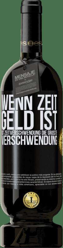 29,95 € Kostenloser Versand | Rotwein Premium Edition MBS® Reserva Wenn Zeit Geld ist, ist Zeitverschwendung die größte Verschwendung Schwarzes Etikett. Anpassbares Etikett Reserva 12 Monate Ernte 2013 Tempranillo
