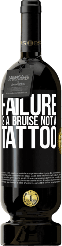 29,95 € | Red Wine Premium Edition MBS Reserva Failure is a bruise, not a tattoo Yellow Label. Customizable label I.G.P. Vino de la Tierra de Castilla y León Aging in oak barrels 12 Months Harvest 2013 Spain Tempranillo