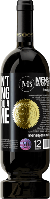 «If it doesn't take long, I wait for you a lifetime» Premium Edition MBS® Reserva
