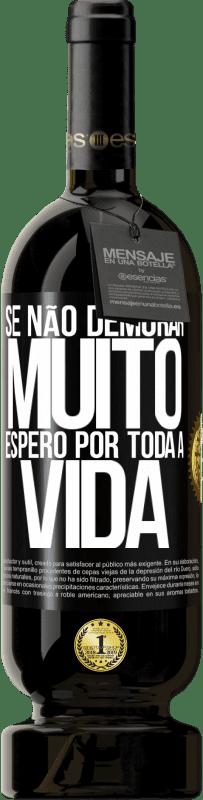 29,95 € Envio grátis | Vinho tinto Edição Premium MBS® Reserva Se não demorar muito, espero por toda a vida Etiqueta Preta. Etiqueta personalizável Reserva 12 Meses Colheita 2013 Tempranillo