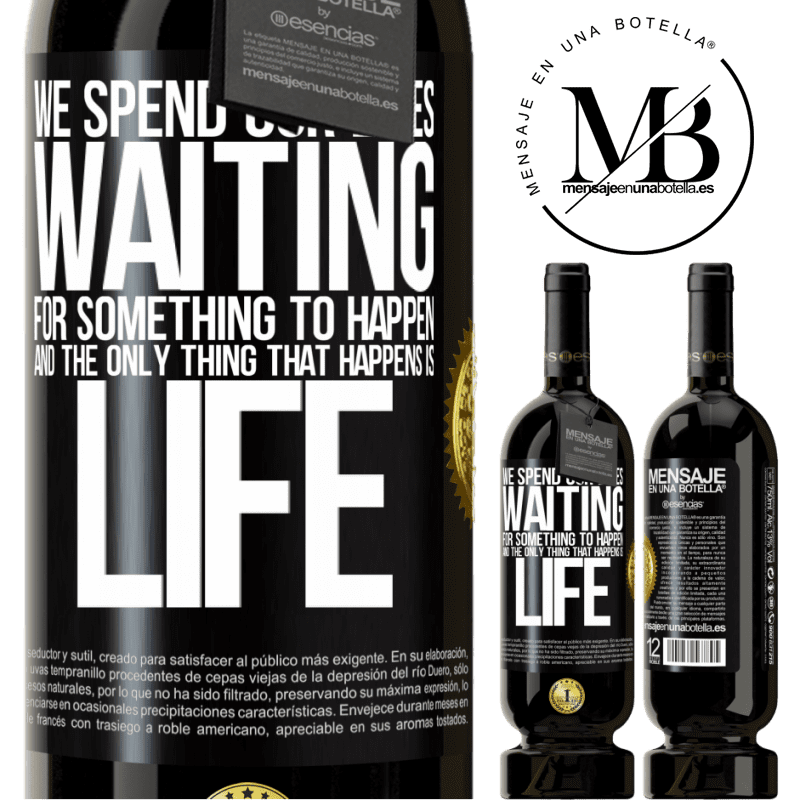 29,95 € Free Shipping   Red Wine Premium Edition MBS® Reserva We spend our lives waiting for something to happen, and the only thing that happens is life Black Label. Customizable label Reserva 12 Months Harvest 2013 Tempranillo