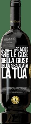 29,95 € Spedizione Gratuita   Vino rosso Edizione Premium MBS® Reserva Esistono tre modi di fare le cose: quella giusta, quella sbagliata e la tua Etichetta Nera. Etichetta personalizzabile Reserva 12 Mesi Raccogliere 2013 Tempranillo