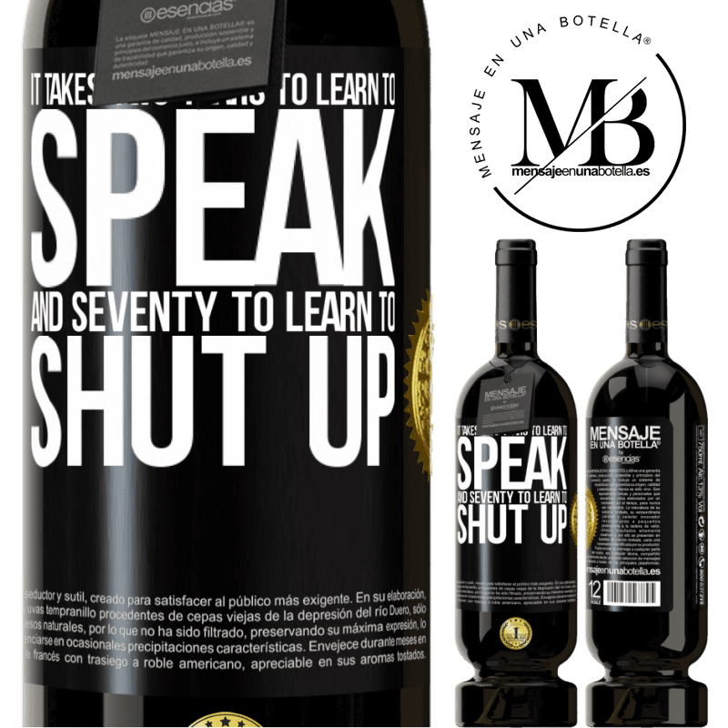 29,95 € Free Shipping   Red Wine Premium Edition MBS® Reserva It takes two years to learn to speak, and seventy to learn to shut up Black Label. Customizable label Reserva 12 Months Harvest 2013 Tempranillo