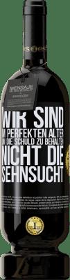 29,95 € Kostenloser Versand | Rotwein Premium Ausgabe MBS® Reserva Wir sind im perfekten Alter, um die Schuld zu behalten, nicht die Sehnsucht Schwarzes Etikett. Anpassbares Etikett Reserva 12 Monate Ernte 2013 Tempranillo