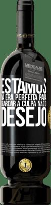 29,95 € Envio grátis | Vinho tinto Edição Premium MBS® Reserva Estamos na era perfeita para guardar a culpa, não o desejo Etiqueta Preta. Etiqueta personalizável Reserva 12 Meses Colheita 2013 Tempranillo