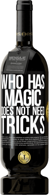 29,95 € | Red Wine Premium Edition MBS Reserva Who has magic does not need tricks Yellow Label. Customizable label I.G.P. Vino de la Tierra de Castilla y León Aging in oak barrels 12 Months Harvest 2013 Spain Tempranillo