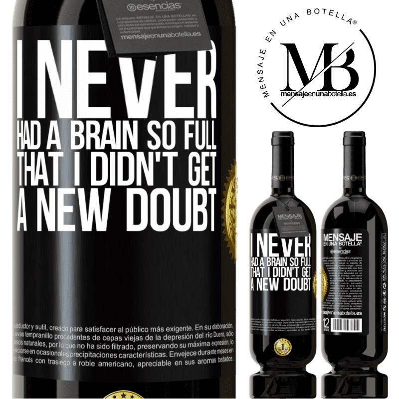 29,95 € Free Shipping | Red Wine Premium Edition MBS® Reserva I never had a brain so full that I didn't get a new doubt Black Label. Customizable label Reserva 12 Months Harvest 2013 Tempranillo
