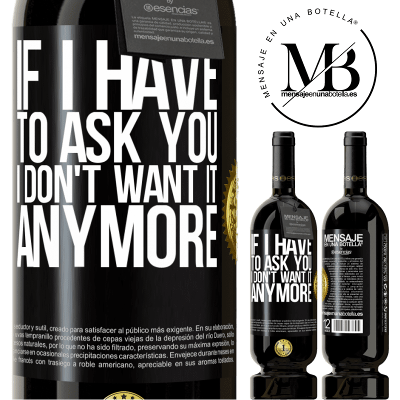 29,95 € Free Shipping   Red Wine Premium Edition MBS® Reserva If I have to ask you, I don't want it anymore Black Label. Customizable label Reserva 12 Months Harvest 2013 Tempranillo