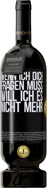 29,95 € Kostenloser Versand   Rotwein Premium Edition MBS® Reserva Wenn ich dich fragen muss, will ich es nicht mehr Gelbes Etikett. Anpassbares Etikett Reserva 12 Monate Ernte 2013 Tempranillo
