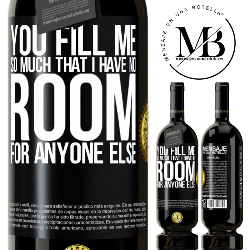 29,95 € Free Shipping   Red Wine Premium Edition MBS® Reserva You fill me so much that I have no room for anyone else Black Label. Customizable label Reserva 12 Months Harvest 2013 Tempranillo