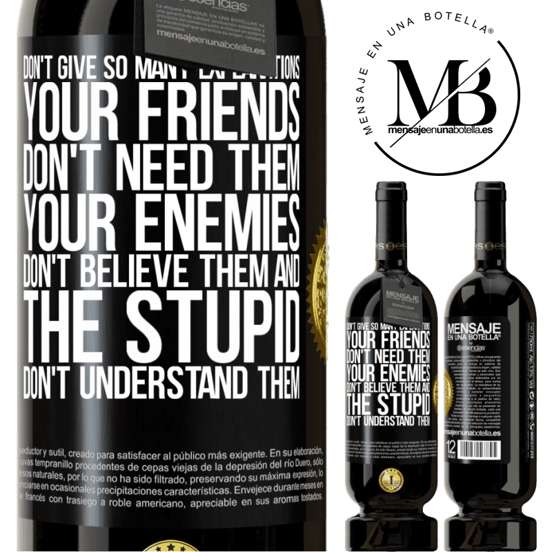 29,95 € Free Shipping | Red Wine Premium Edition MBS® Reserva Don't give so many explanations. Your friends don't need them, your enemies don't believe them, and the stupid don't Black Label. Customizable label Reserva 12 Months Harvest 2013 Tempranillo