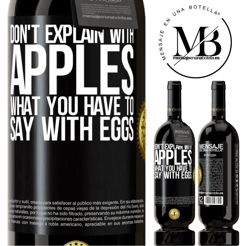 29,95 € Free Shipping   Red Wine Premium Edition MBS® Reserva Don't explain with apples what you have to say with eggs Black Label. Customizable label Reserva 12 Months Harvest 2013 Tempranillo